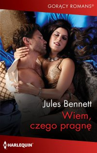 Wiem, czego pragnę - Jules Bennett - ebook