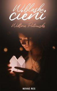 W blasku cieni - Wiktoria Piotrowska - ebook