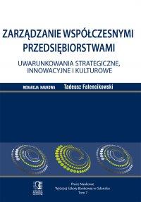 Zarządzanie współczesnymi przedsiębiorstwami. Uwarunkowania strategiczne, innowacyjne i kulturowe. Tom 7 - Tadeusz Falencikowski - ebook
