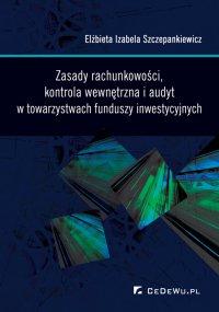 Zasady rachunkowości, kontrola wewnętrzna i audyt w towarzystwach funduszy inwestycyjnych - dr Elżbieta Izabela Szczepankiewicz - ebook