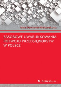 Zasobowe uwarunkowania rozwoju przedsiębiorstw w Polsce - Anna Skowronek-Mielczarek - ebook