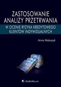 Zastosowanie analizy przetrwania w ocenie ryzyka kredytowego klientów indywidualnych - Anna Matuszyk - ebook