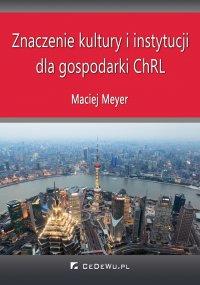 Znaczenie kultury i instytucji dla gospodarki ChRL - Maciej Meyer - ebook