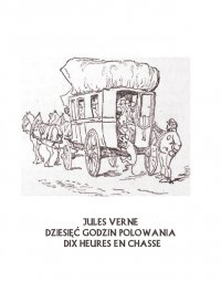 Dziesięć godzin polowania. Dix heures en chasse - Juliusz Verne - ebook