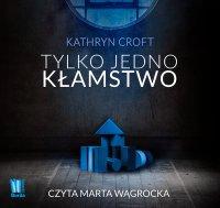 Tylko jedno kłamstwo - Kathryn Croft - audiobook