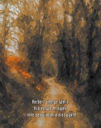 Królestwo mrówek i inne opowiadania niezwykłe - Herbert George Wells - ebook