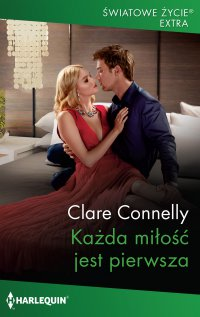 Każda miłość jest pierwsza - Clare Connelly - ebook