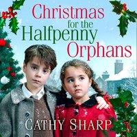 Christmas for the Halfpenny Orphans (Halfpenny Orphans, Book 3) - Cathy Sharp - audiobook