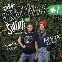 #1 Od czego zacząć ekozmianę? Metoda babysteps - Jak uratować świat 2.0 - podcast - Anna Pięta - audiobook