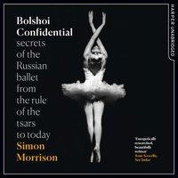 Bolshoi Confidential - Simon Morrison - audiobook
