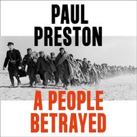 People Betrayed: A History of Corruption, Political Incompetence and Social Division in Modern Spain 1874-2018 - Paul Preston - audiobook