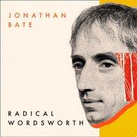 Radical Wordsworth: The Poet Who Changed the World - Jonathan Bate - audiobook