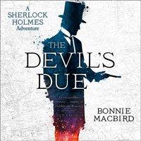 Devil's Due (A Sherlock Holmes Adventure, Book 3) - Bonnie MacBird - audiobook