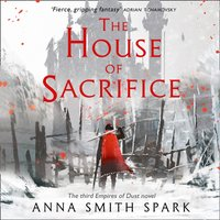 House of Sacrifice (Empires of Dust, Book 3) - Anna Smith Spark - audiobook