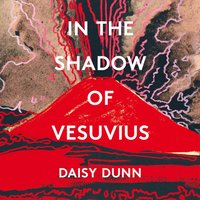 In the Shadow of Vesuvius - Daisy Dunn - audiobook