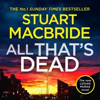 All That's Dead: The new Logan McRae crime thriller from the No.1 bestselling author (Logan McRae, Book 12) - Stuart MacBride - audiobook