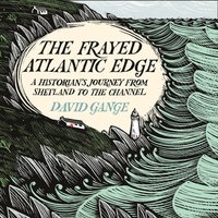 Frayed Atlantic Edge: A Historian's Journey from Shetland to the Channel - David Gange - audiobook