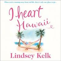 I Heart Hawaii (I Heart Series, Book 8) - Lindsey Kelk - audiobook
