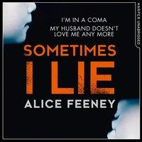 Sometimes I Lie - Alice Feeney - audiobook