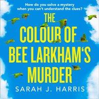 Colour of Bee Larkham's Murder - Sarah J. Harris - audiobook