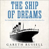 """Ship of Dreams: The Sinking of the """"Titanic"""" and the End of the Edwardian Era - Gareth Russell - audiobook"""