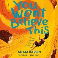 You Won't Believe This - Adam Baron - audiobook