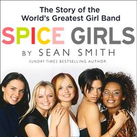 Spice Girls: The Story of the World's Greatest Girl Band - Sean Smith - audiobook