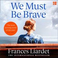 We Must Be Brave - Frances Liardet - audiobook