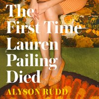 First Time Lauren Pailing Died: An emotional, uplifting and magical novel for fans of Kate Atkinson - Alyson Rudd - audiobook