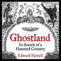 Ghostland: In Search of a Haunted Country - Edward Parnell - audiobook