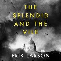 Splendid and the Vile: A Saga of Churchill, Family and Defiance During the Blitz - Erik Larson - audiobook
