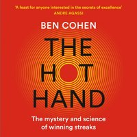Hot Hand: The Mystery and Science of Winning Streaks - Ben Cohen - audiobook