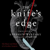 Knife's Edge: The Heart and Mind of a Cardiac Surgeon - Stephen Westaby - audiobook