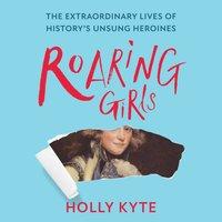 Roaring Girls - Holly Kyte - audiobook