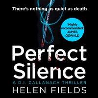 Perfect Silence (A DI Callanach Thriller, Book 4) - Helen Fields - audiobook