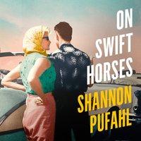 On Swift Horses - Shannon Pufahl - audiobook