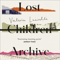 Lost Children Archive - Valeria Luiselli - audiobook