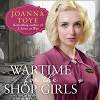 Wartime for the Shop Girls (The Shop Girls, Book 2) - Joanna Toye - audiobook