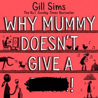 Why Mummy Doesn't Give a ****! - Gill Sims - audiobook