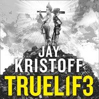 TRUEL1F3 (TRUELIFE) (Lifelike, Book 3) - Jay Kristoff - audiobook