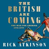 British Are Coming: The War for America, Lexington to Princeton, 1775-1777 - Rick Atkinson - audiobook