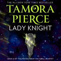 Lady Knight (The Protector of the Small Quartet, Book 4) - Tamora Pierce - audiobook