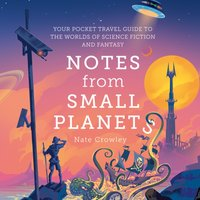 Notes from Small Planets: 2020's Essential Travel Guide to the Worlds of Science Fiction and Fantasy! The ONLY Travel Guide You'll Need This Year! - Nate Crowley - audiobook