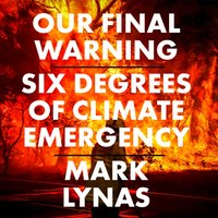 Our Final Warning: Six Degrees of Climate Emergency - Mark Lynas - audiobook