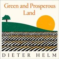 Green and Prosperous Land - Dieter Helm - audiobook