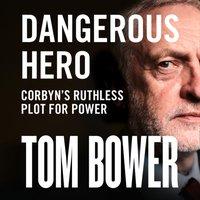 Dangerous Hero: Corbyn's Ruthless Plot for Power - Tom Bower - audiobook