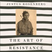 Art of Resistance: My Four Years in the French Underground - Justus Rosenberg - audiobook