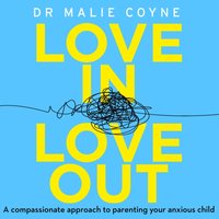 Love In, Love Out: A Compassionate Approach to Parenting Your Anxious Child - Dr Malie Coyne - audiobook