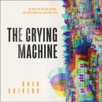 Crying Machine - Greg Chivers - audiobook