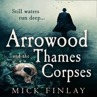 Arrowood and the Thames Corpses (An Arrowood Mystery, Book 3) - Mick Finlay - audiobook